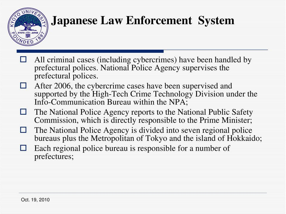 After 2006, the cybercrime cases have been supervised and supported by the High-Tech Crime Technology Division under the Info-Communication Bureau within the NPA; The