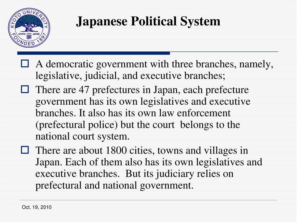 It also has its own law enforcement (prefectural police) but the court belongs to the national court system.