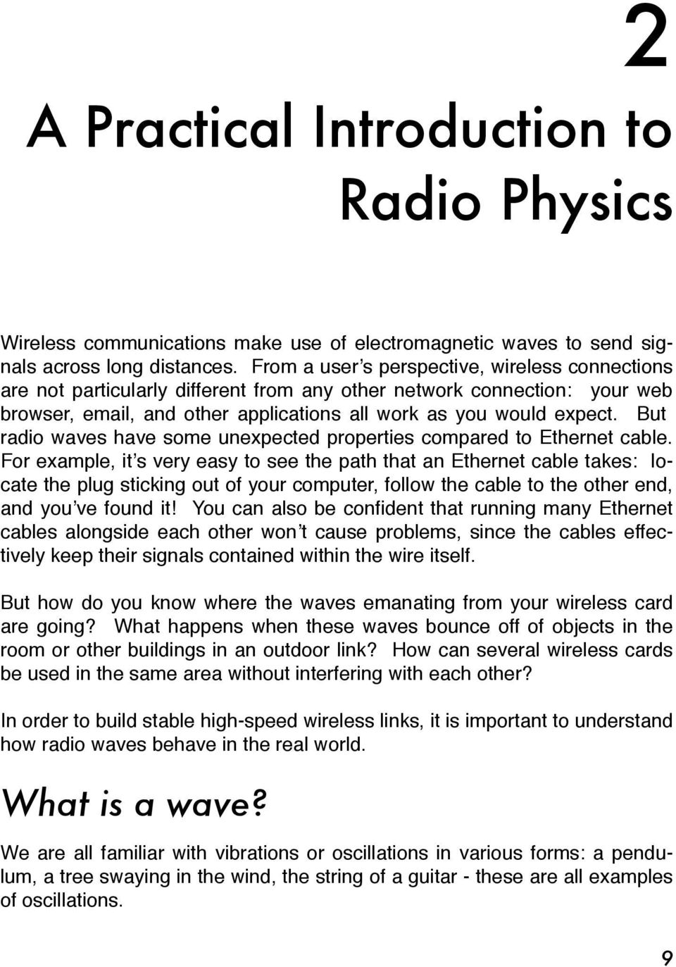 But radio waves have some unexpected properties compared to Ethernet cable.