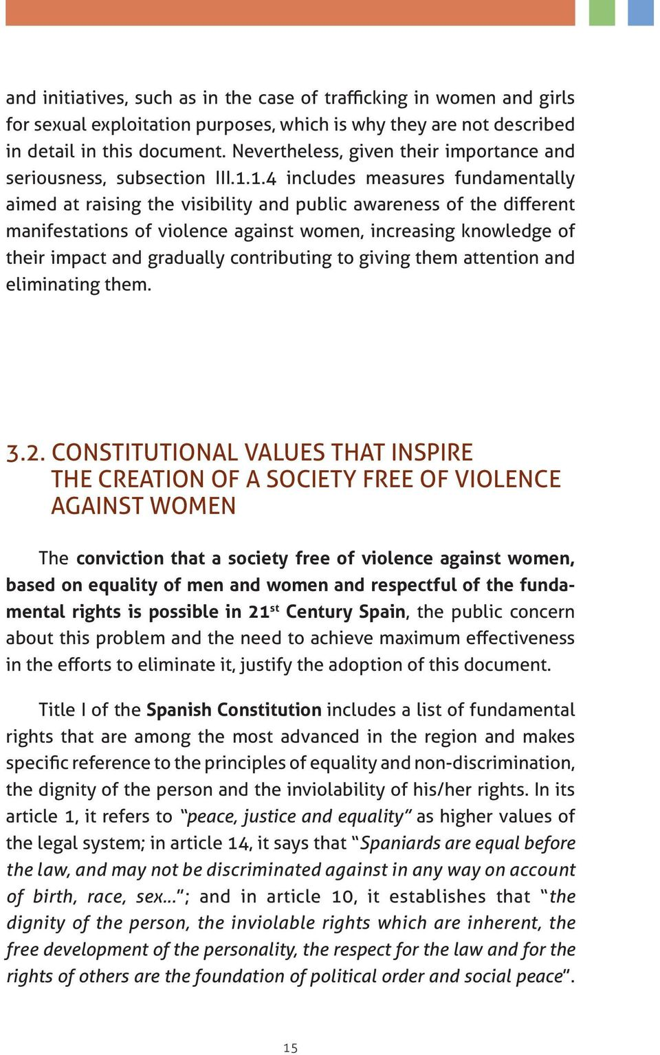 1.4 includes measures fundamentally aimed at raising the visibility and public awareness of the different manifestations of violence against women, increasing knowledge of their impact and gradually