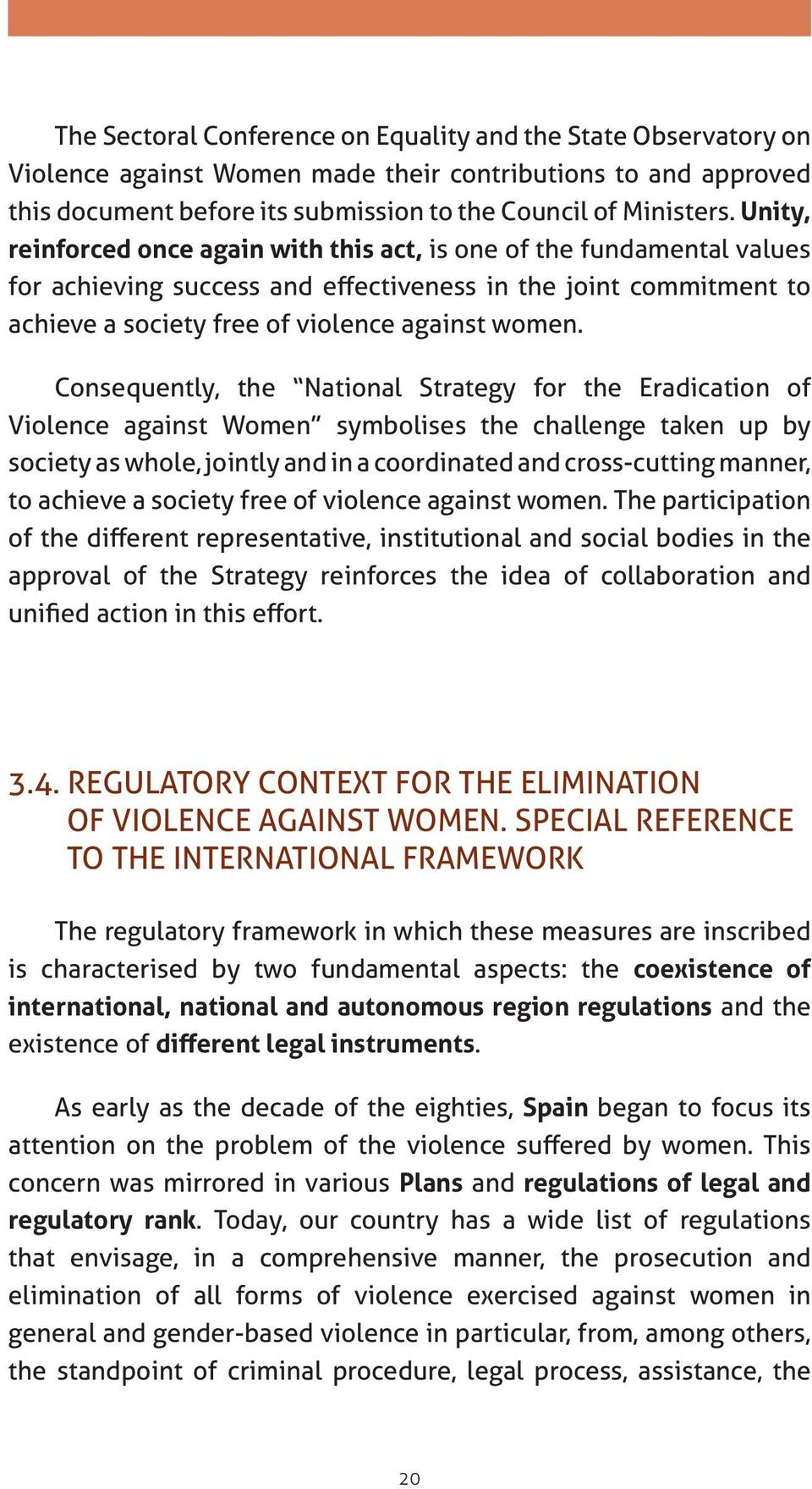 Consequently, the National Strategy for the Eradication of Violence against Women symbolises the challenge taken up by society as whole, jointly and in a coordinated and cross-cutting manner, to
