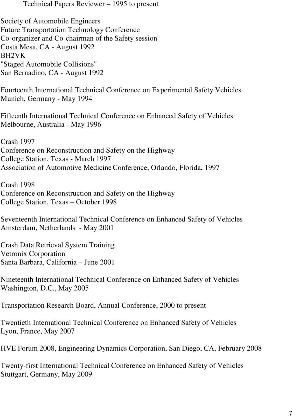Technical Conference on Enhanced Safety of Vehicles Melbourne, Australia - May 1996 Crash 1997 Conference on Reconstruction and Safety on the Highway College Station, Texas - March 1997 Association