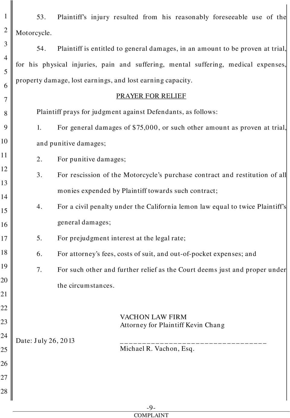 lost earning capacity. PRAYER FOR RELIEF Plaintiff prays for judgment against Defendants, as follows: 1. For general damages of $,000, or such other amount as proven at trial, and punitive damages;.