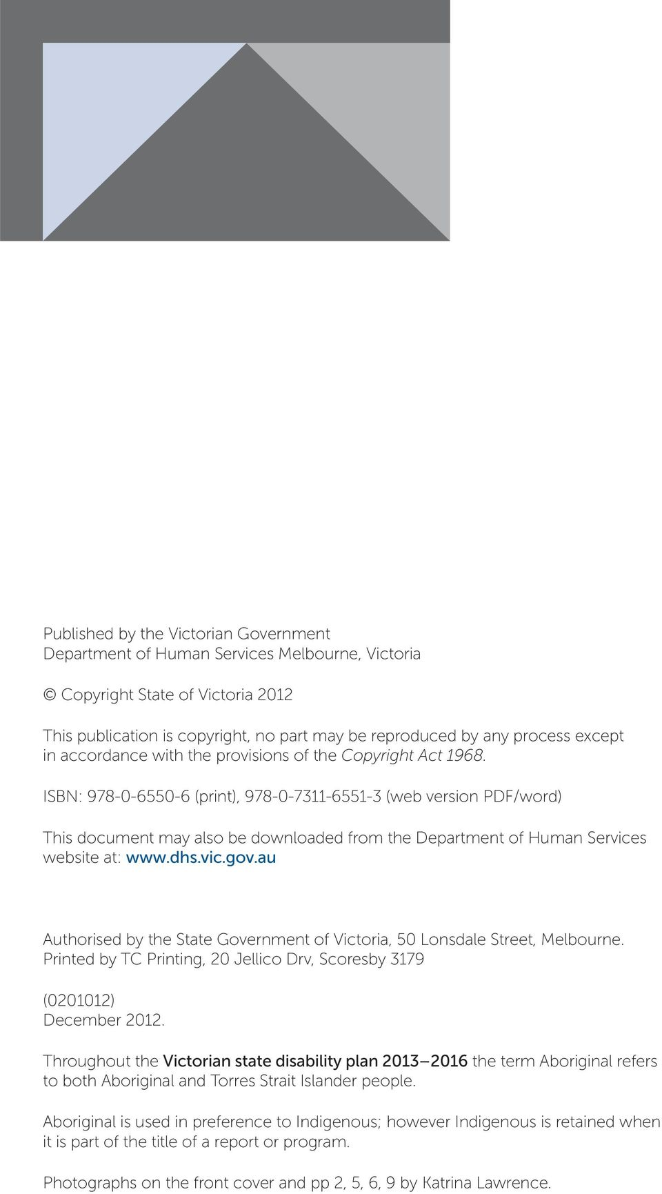 ISBN: 978-0-6550-6 (print), 978-0-7311-6551-3 (web version PDF/word) This document may also be downloaded from the Department of Human Services website at: www.dhs.vic.gov.