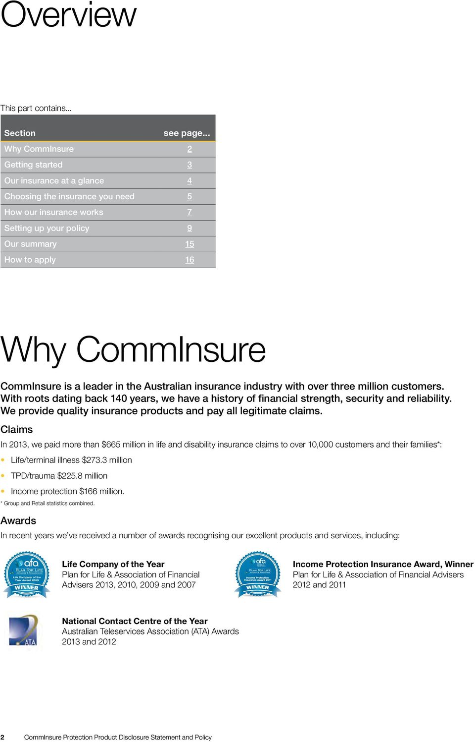 CommInsure is a leader in the Australian insurance industry with over three million customers. With roots dating back 140 years, we have a history of financial strength, security and reliability.