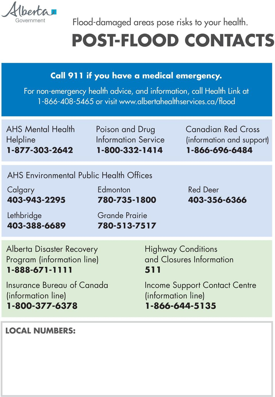 Health Offices Calgary 403-943-2295 Lethbridge 403-388-6689 Edmonton 780-735-1800 Grande Prairie 780-513-7517 Red Deer 403-356-6366 Alberta Disaster Recovery Program (information line)