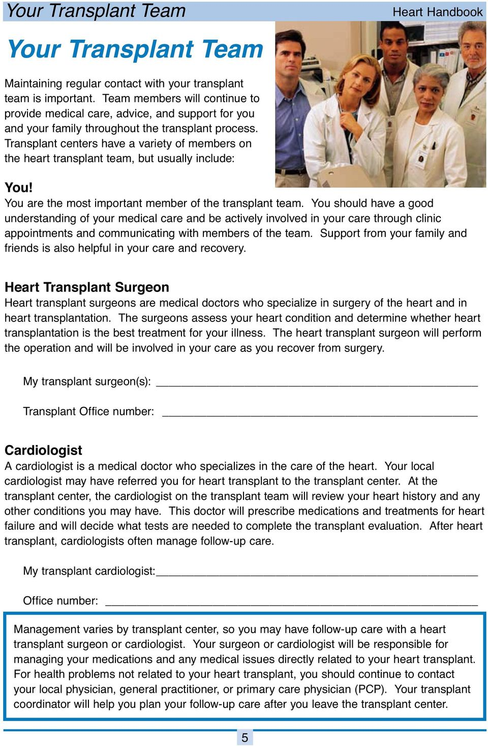 Transplant centers have a variety of members on the heart transplant team, but usually include: You! You are the most important member of the transplant team.
