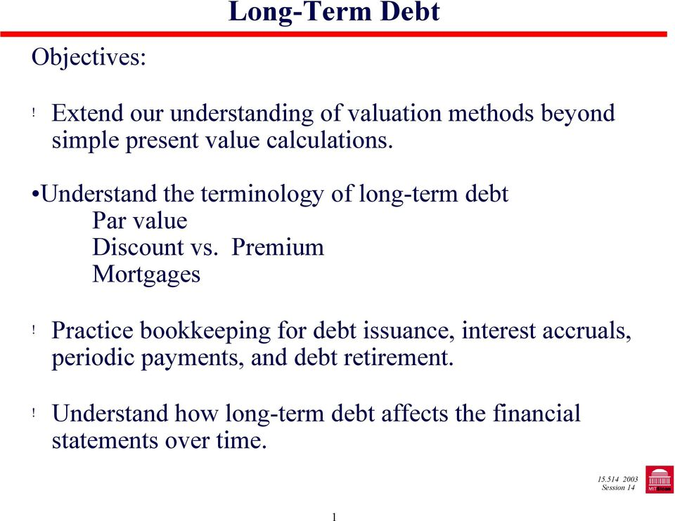 Understand the terminology of long-term debt Par value Discount vs. Premium Mortgages!