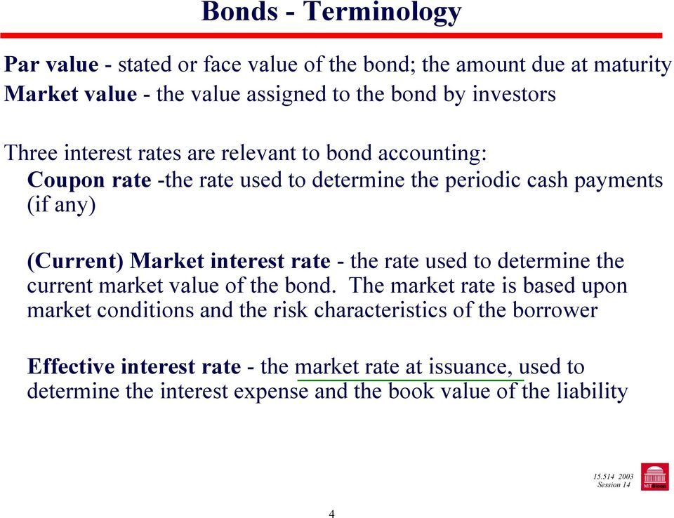 Market interest rate - the rate used to determine the current market value of the bond.