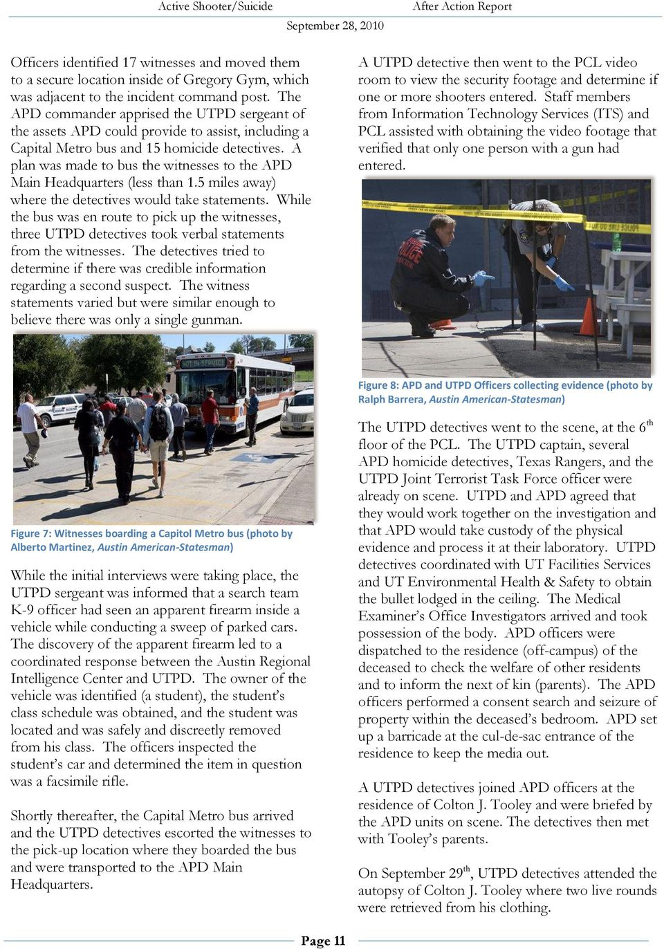 A plan was made to bus the witnesses to the APD Main Headquarters (less than 1.5 miles away) where the detectives would take statements.