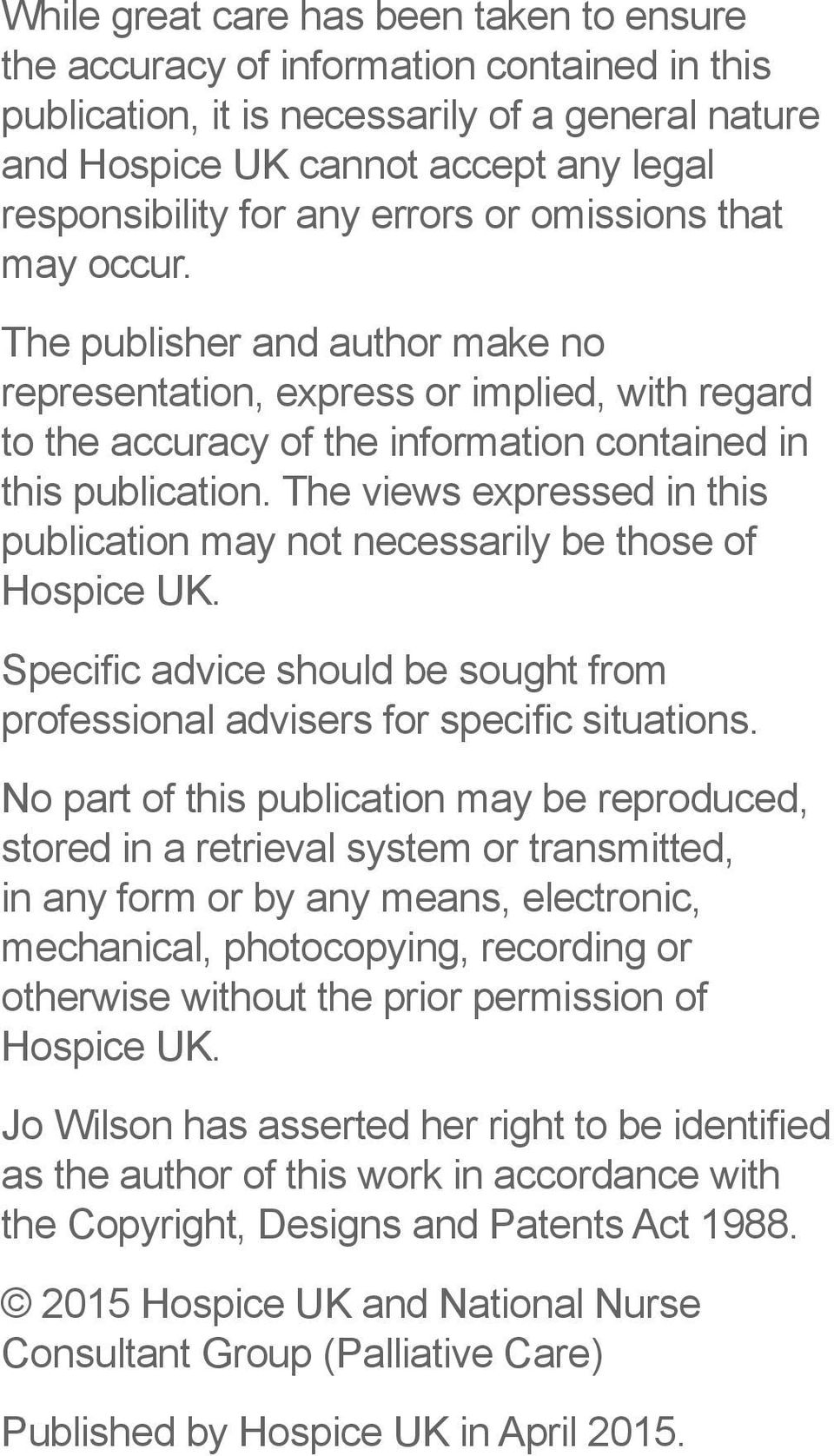 The views expressed in this publication may not necessarily be those of Hospice UK. Specific advice should be sought from professional advisers for specific situations.