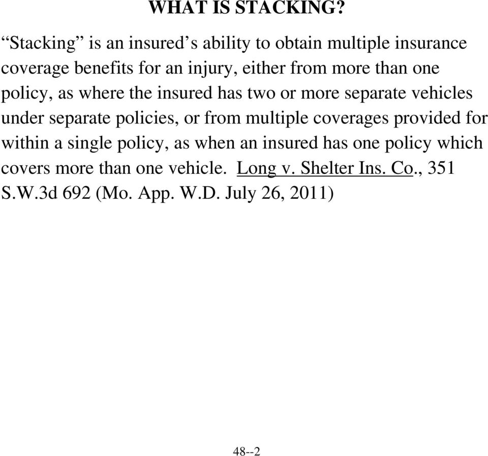 more than one policy, as where the insured has two or more separate vehicles under separate policies, or from