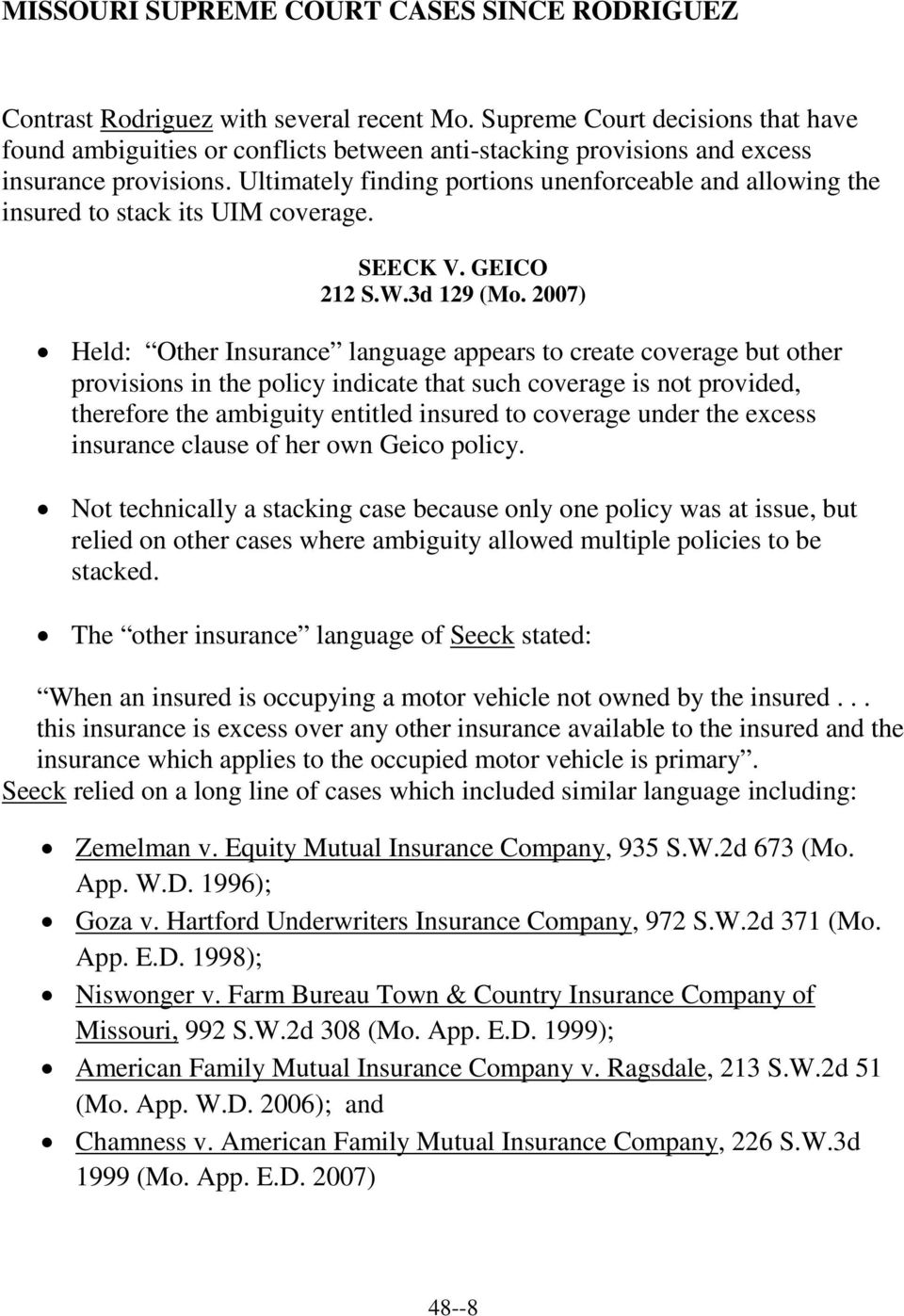 Ultimately finding portions unenforceable and allowing the insured to stack its UIM coverage. SEECK V. GEICO 212 S.W.3d 129 (Mo.