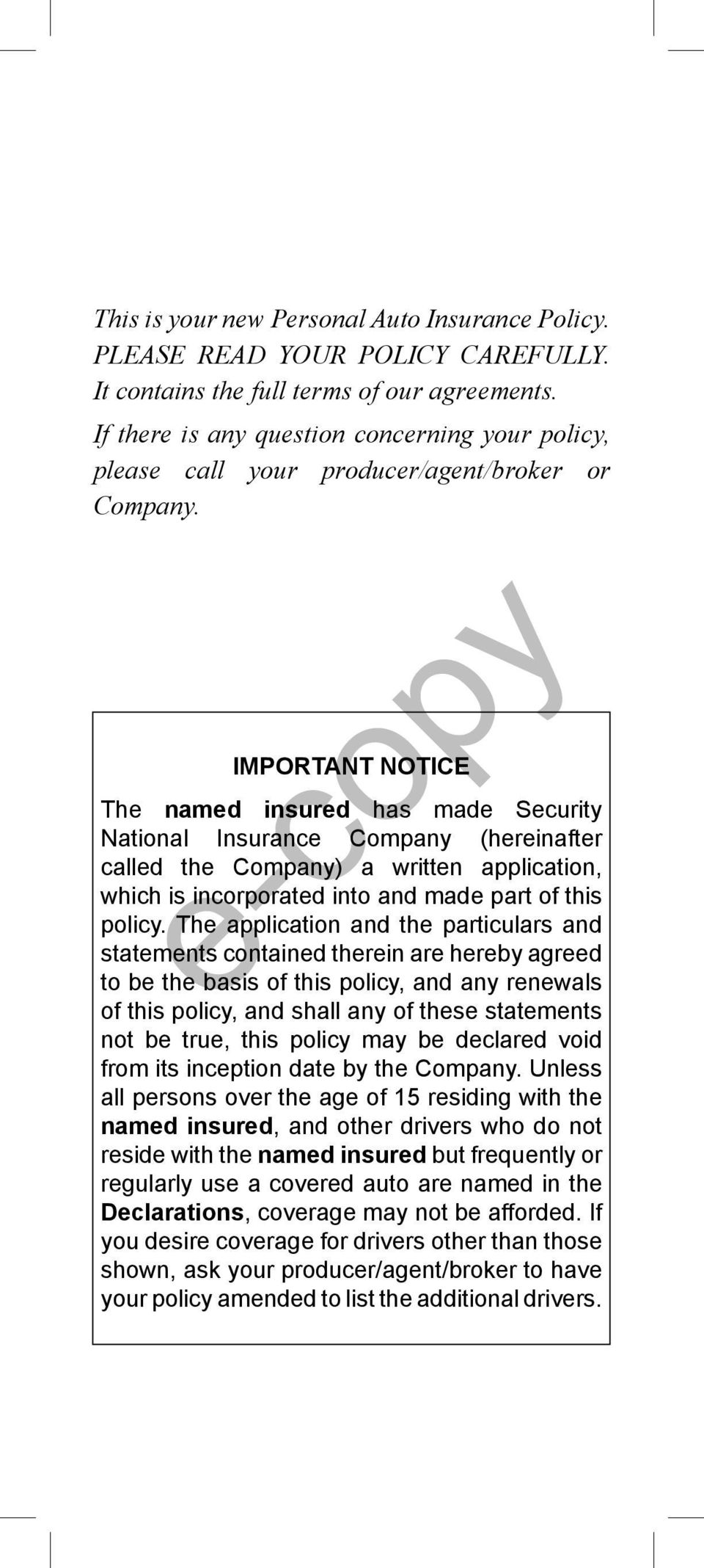 IMPORTANT NOTICE The named insured has made Security National Insurance Company (hereinafter called the Company) a written application, which is incorporated into and made part of this policy.