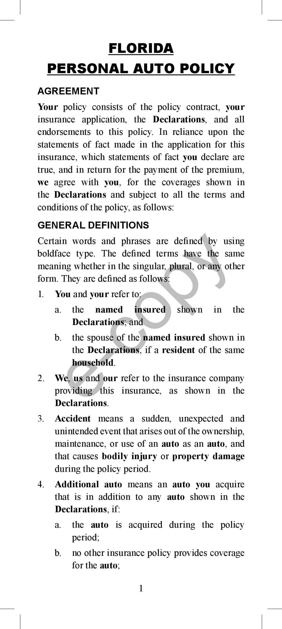 the coverages shown in the Declarations and subject to all the terms and conditions of the policy, as follows: GENERAL DEFINITIONS Certain words and phrases are defined by using boldface type.
