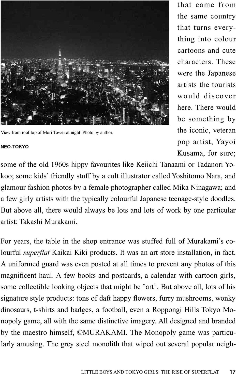 There would be something by the iconic, veteran pop artist, Yayoi Kusama, for sure; some of the old 1960s hippy favourites like Keiichi Tanaami or Tadanori Yokoo; some kids friendly stuff by a cult