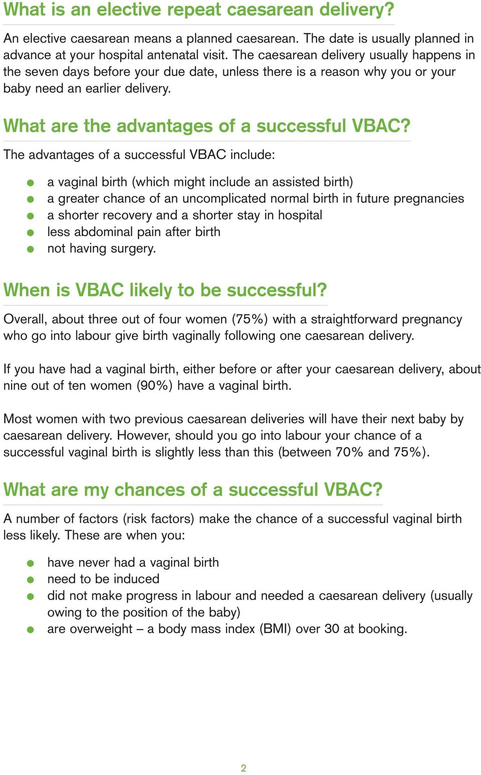 The advantages of a successful VBAC include: a vaginal birth (which might include an assisted birth) a greater chance of an uncomplicated normal birth in future pregnancies a shorter recovery and a