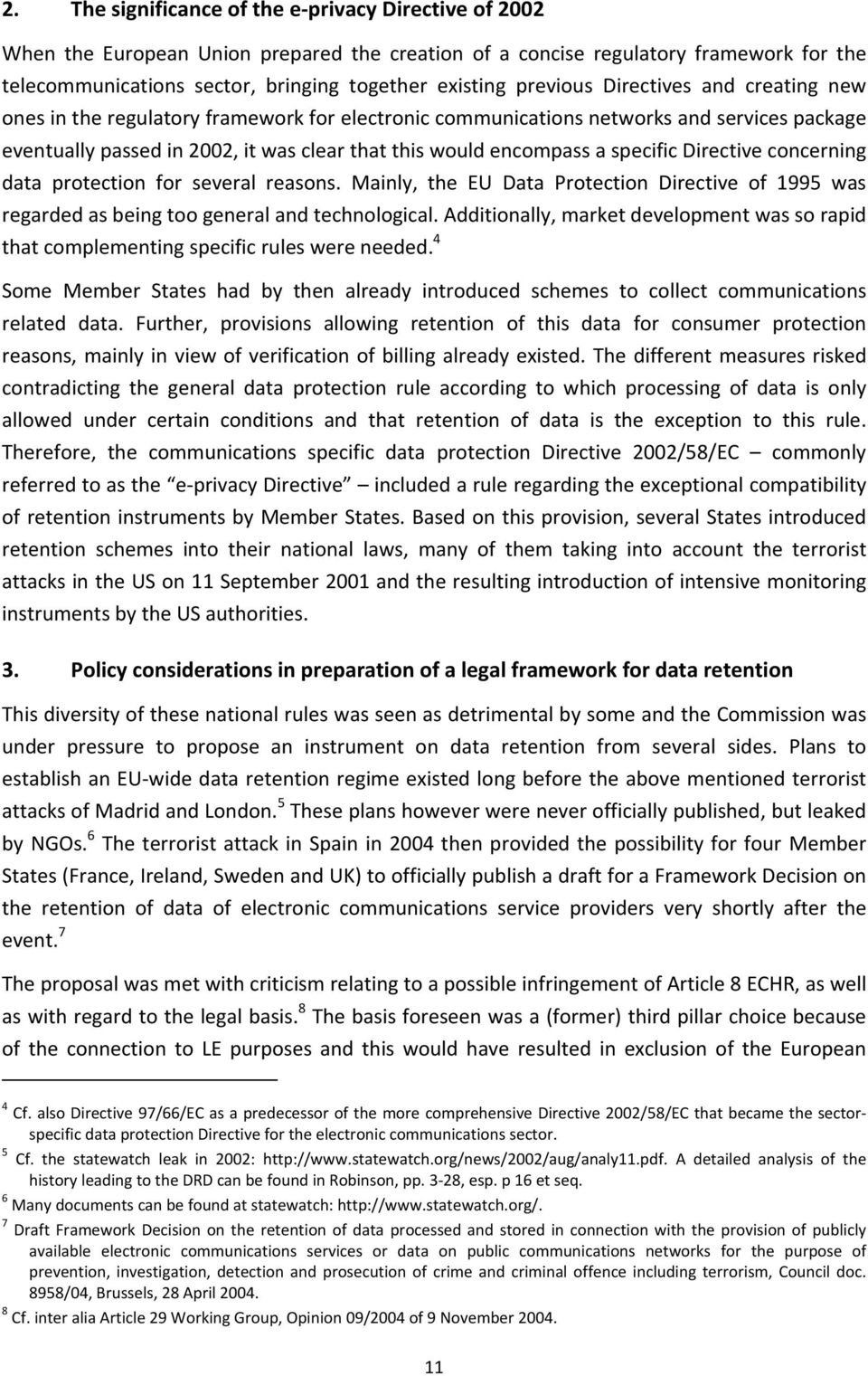specific Directive concerning data protection for several reasons. Mainly, the EU Data Protection Directive of 1995 was regarded as being too general and technological.