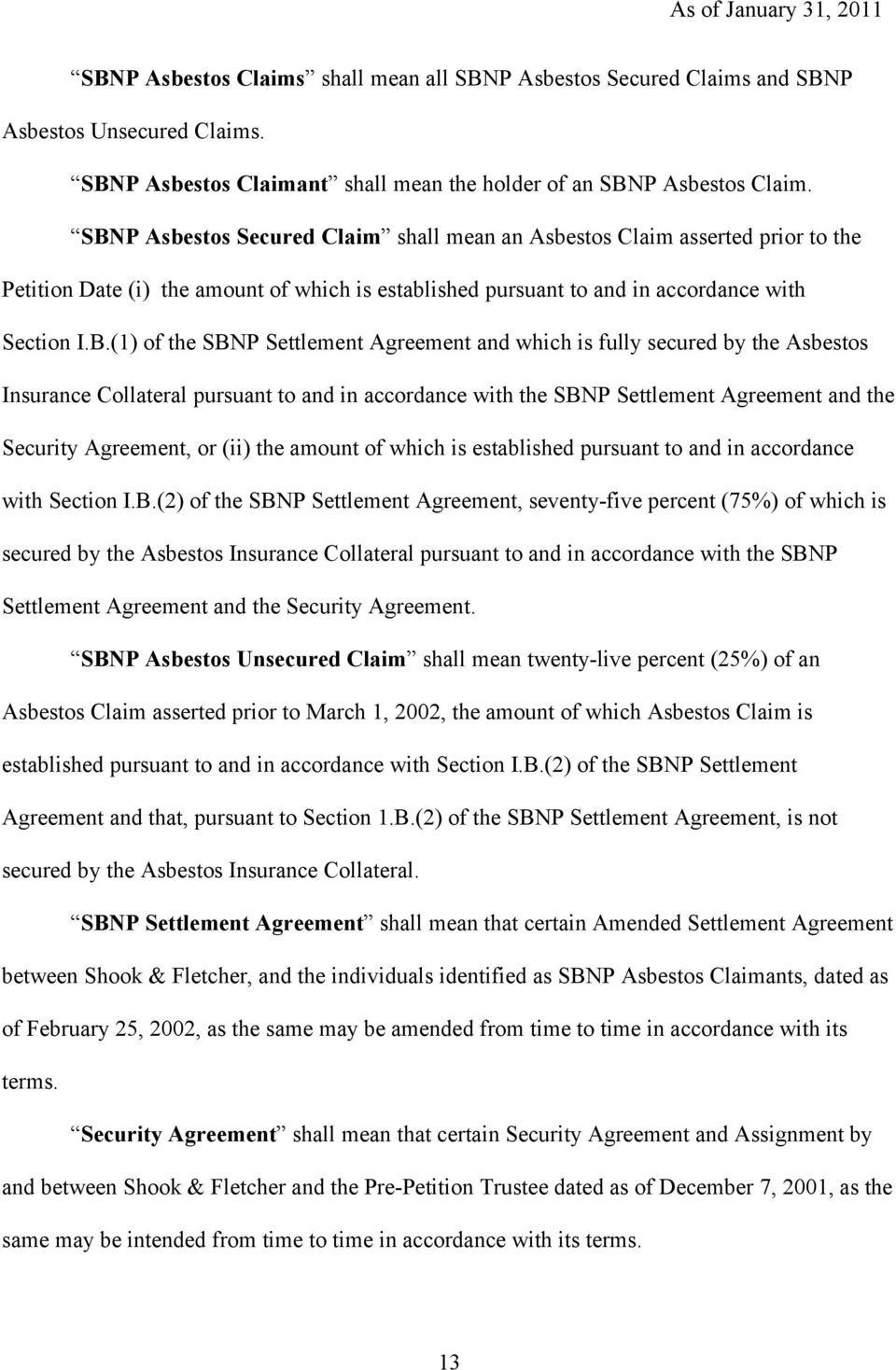 Settlement Agreement and which is fully secured by the Asbestos Insurance Collateral pursuant to and in accordance with the SBNP Settlement Agreement and the Security Agreement, or (ii) the amount of