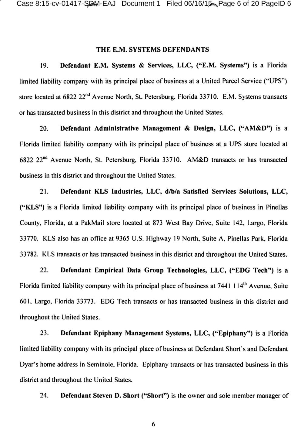 "Defendant Administrative Management & Design, LLC, ("" AM&D"") is a Florida limited liability company with its principal place of business at a UPS store located at 6822 22 11 d A venue North. St."
