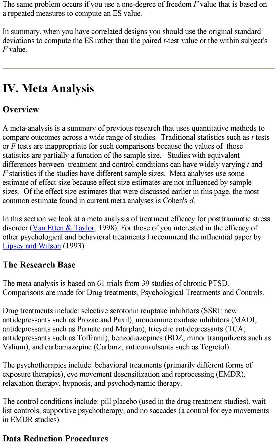 Meta Analysis Overview A meta-analysis is a summary of previous research that uses quantitative methods to compare outcomes across a wide range of studies.