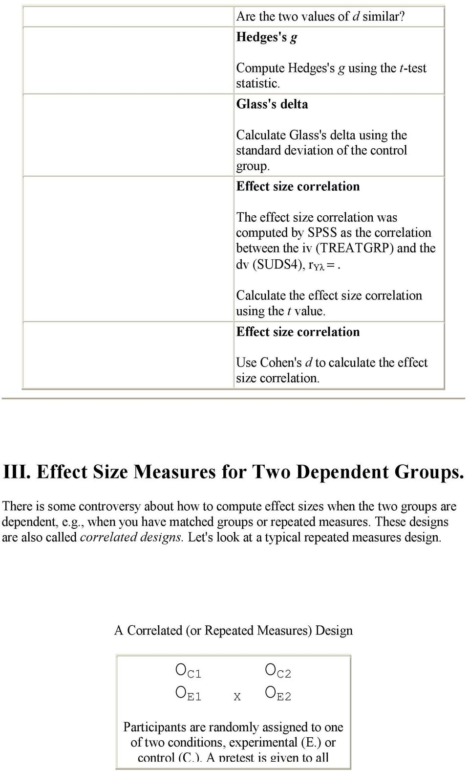 Calculate the effect size correlation using the t value. Effect size correlation Use Cohen's d to calculate the effect size correlation. III. Effect Size Measures for Two Dependent Groups.