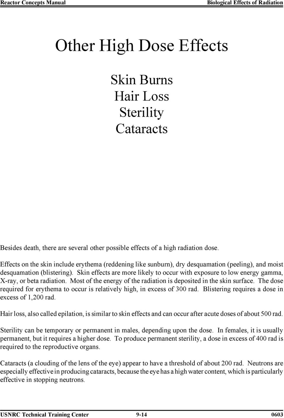 Skin effects are more likely to occur with exposure to low energy gamma, X-ray, or beta radiation. Most of the energy of the radiation is deposited in the skin surface.