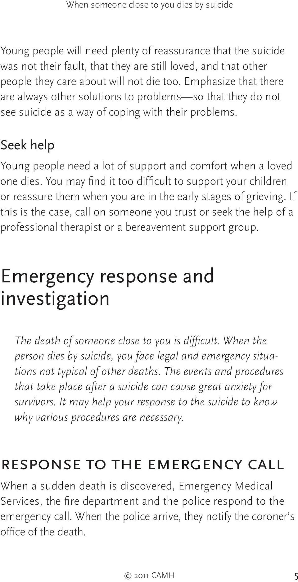 Seek help Young people need a lot of support and comfort when a loved one dies. You may find it too difficult to support your children or reassure them when you are in the early stages of grieving.