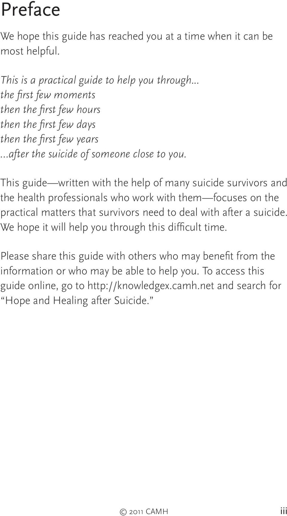 This guide written with the help of many suicide survivors and the health professionals who work with them focuses on the practical matters that survivors need to deal with after a