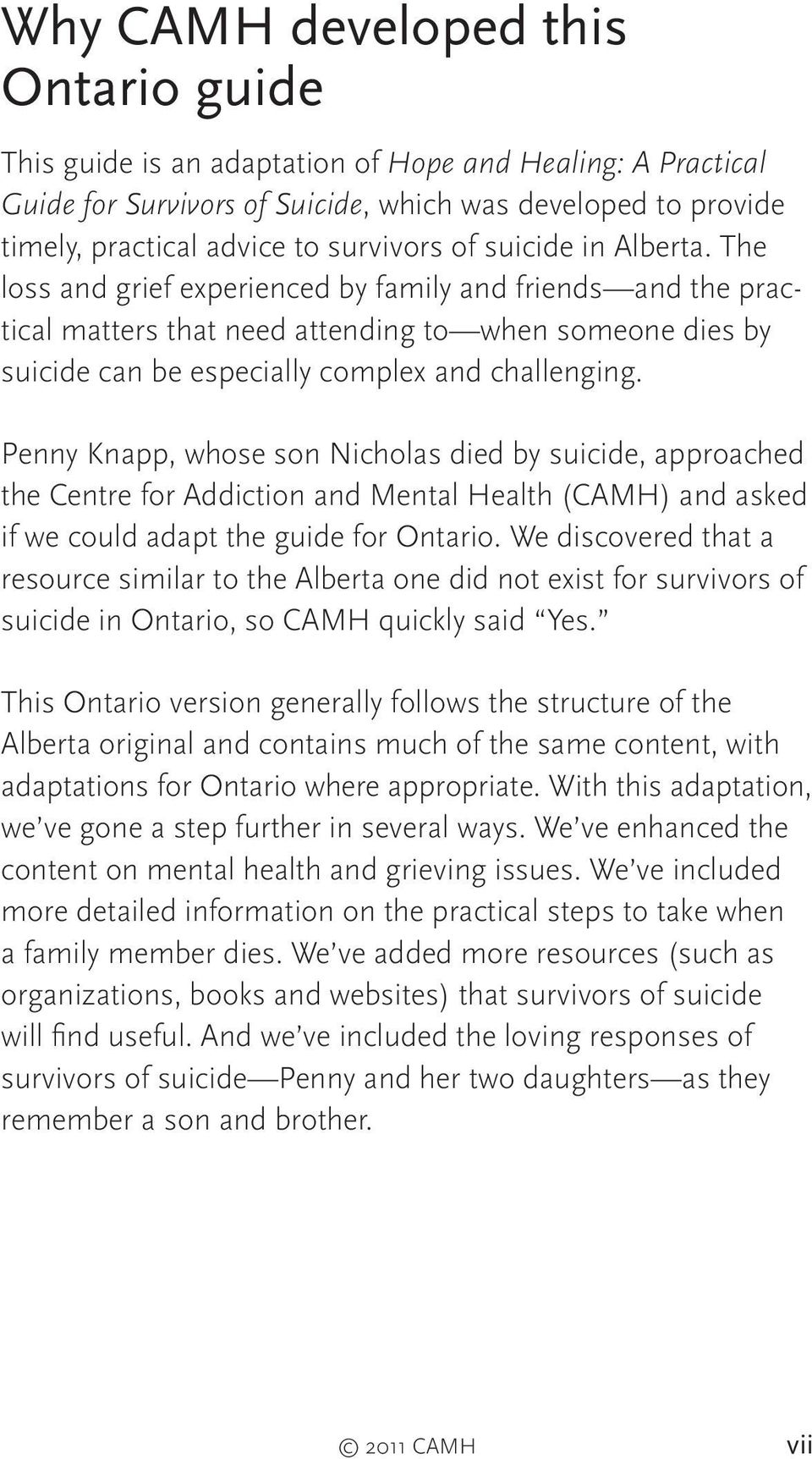 Penny Knapp, whose son Nicholas died by suicide, approached the Centre for Addiction and Mental Health (CAMH) and asked if we could adapt the guide for Ontario.