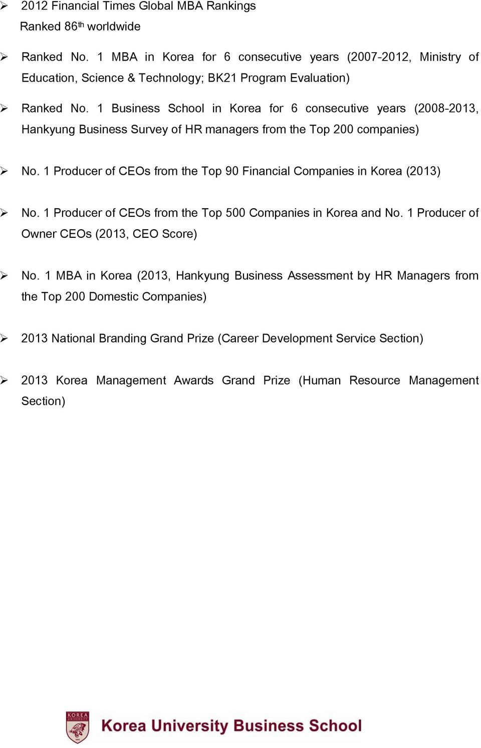 1 Business School in Korea for 6 consecutive years (2008-2013, Hankyung Business Survey of HR managers from the Top 200 companies) No.