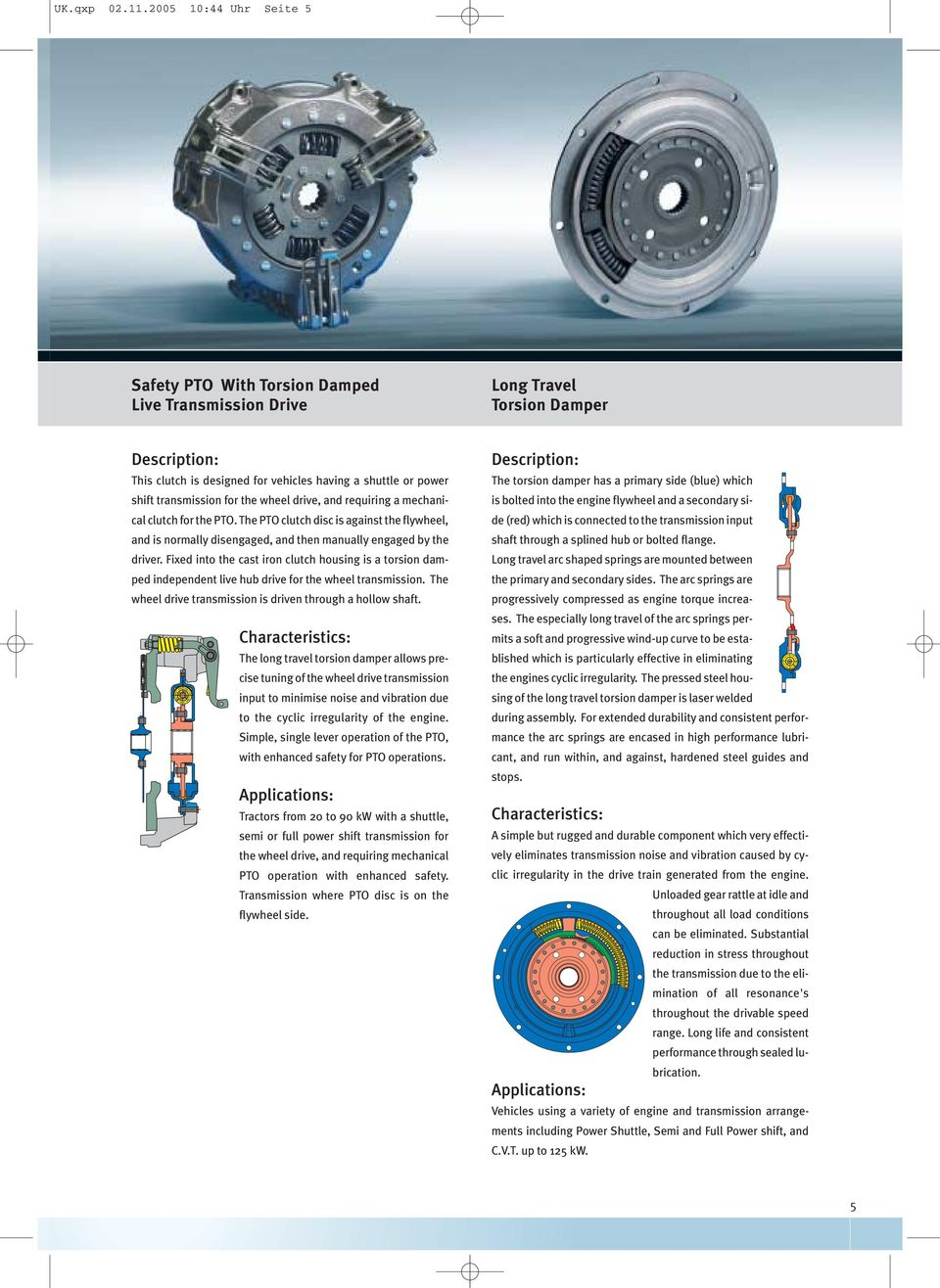 wheel drive, and requiring a mechanical clutch for the PTO. The PTO clutch disc is against the flywheel, and is normally disengaged, and then manually engaged by the driver.