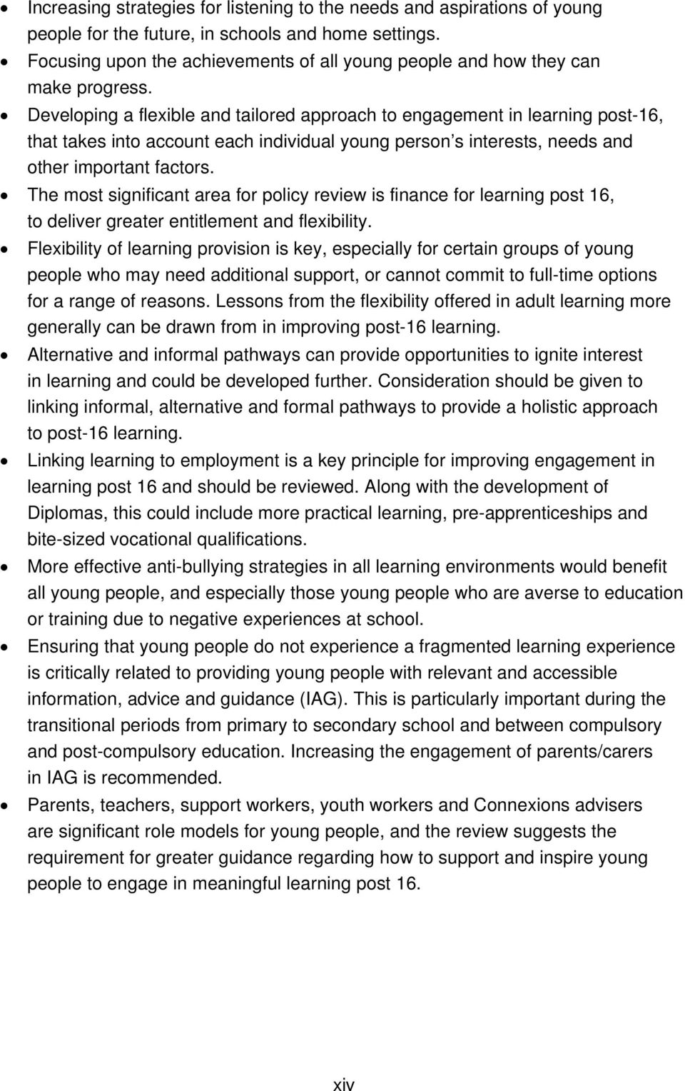 Developing a flexible and tailored approach to engagement in learning post-16, that takes into account each individual young person s interests, needs and other important factors.
