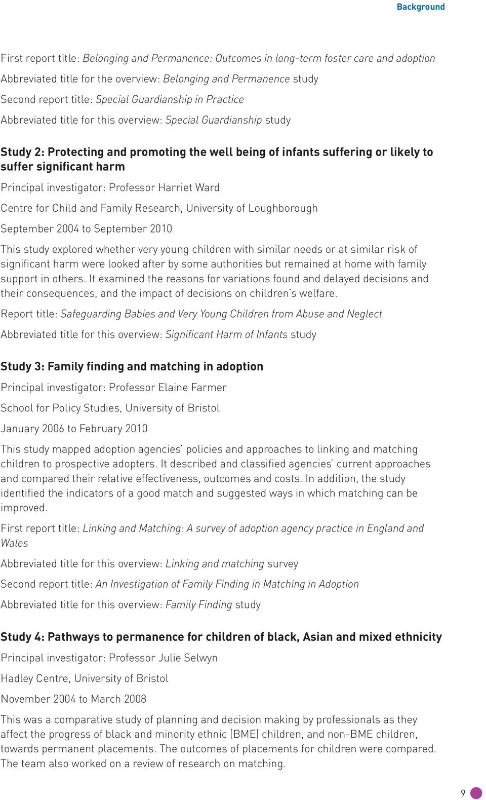 Principal investigator: Professor Harriet Ward Centre for Child and Family Research, University of Loughborough September 2004 to September 2010 This study explored whether very young children with