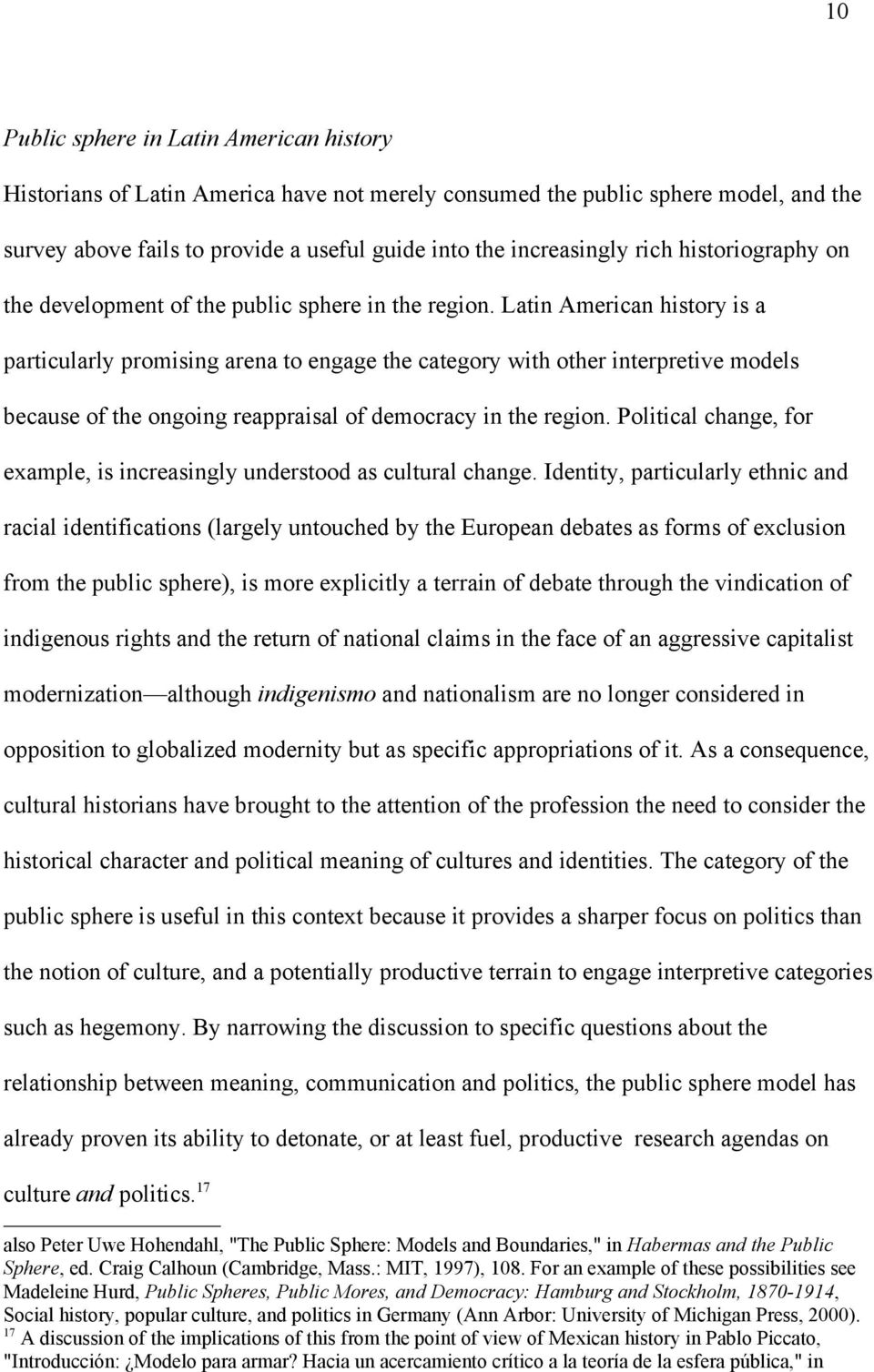 Latin American history is a particularly promising arena to engage the category with other interpretive models because of the ongoing reappraisal of democracy in the region.
