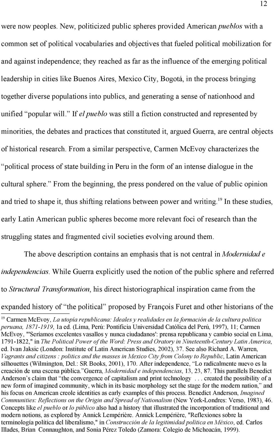 far as the influence of the emerging political leadership in cities like Buenos Aires, Mexico City, Bogotá, in the process bringing together diverse populations into publics, and generating a sense