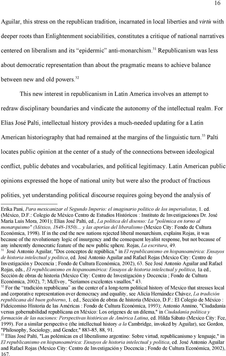 32 This new interest in republicanism in Latin America involves an attempt to redraw disciplinary boundaries and vindicate the autonomy of the intellectual realm.
