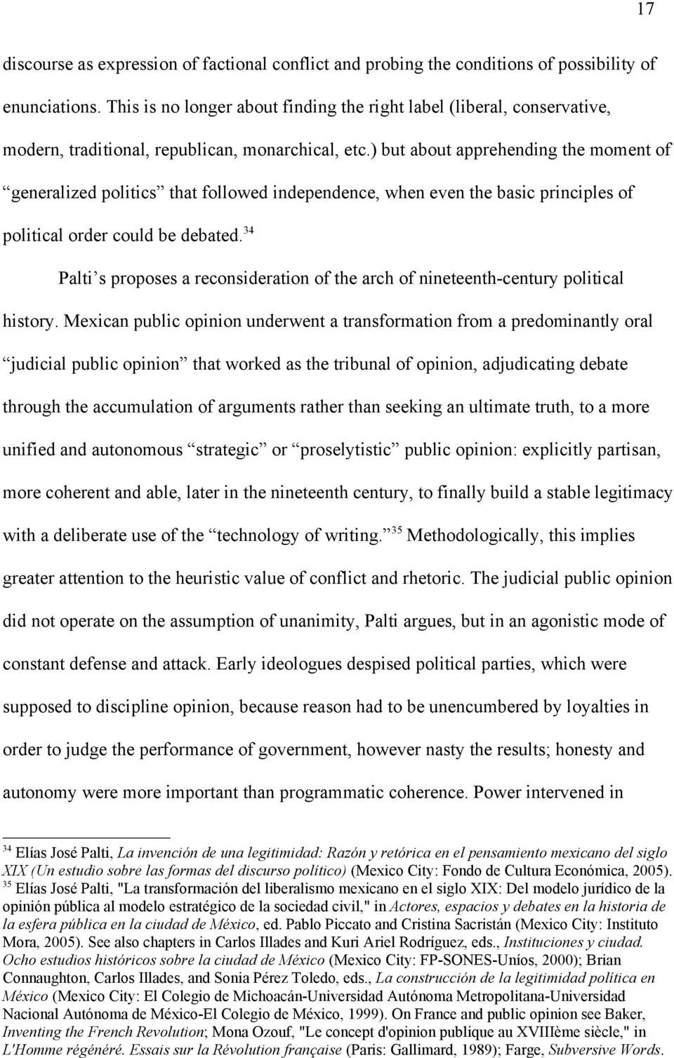 ) but about apprehending the moment of generalized politics that followed independence, when even the basic principles of political order could be debated.