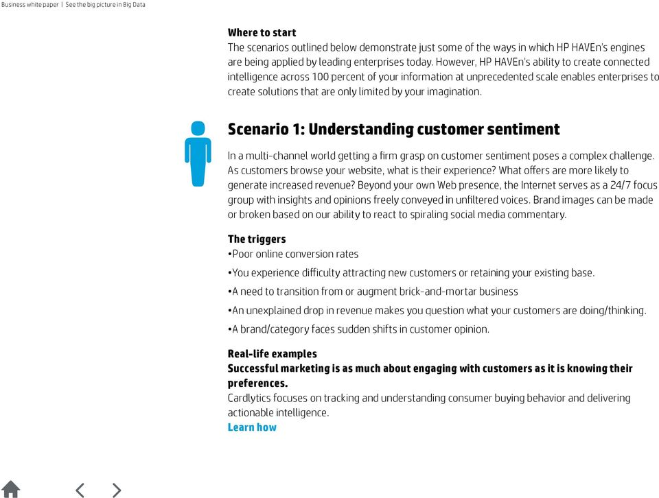 imagination. Scenario 1: Understanding customer sentiment In a multi-channel world getting a firm grasp on customer sentiment poses a complex challenge.