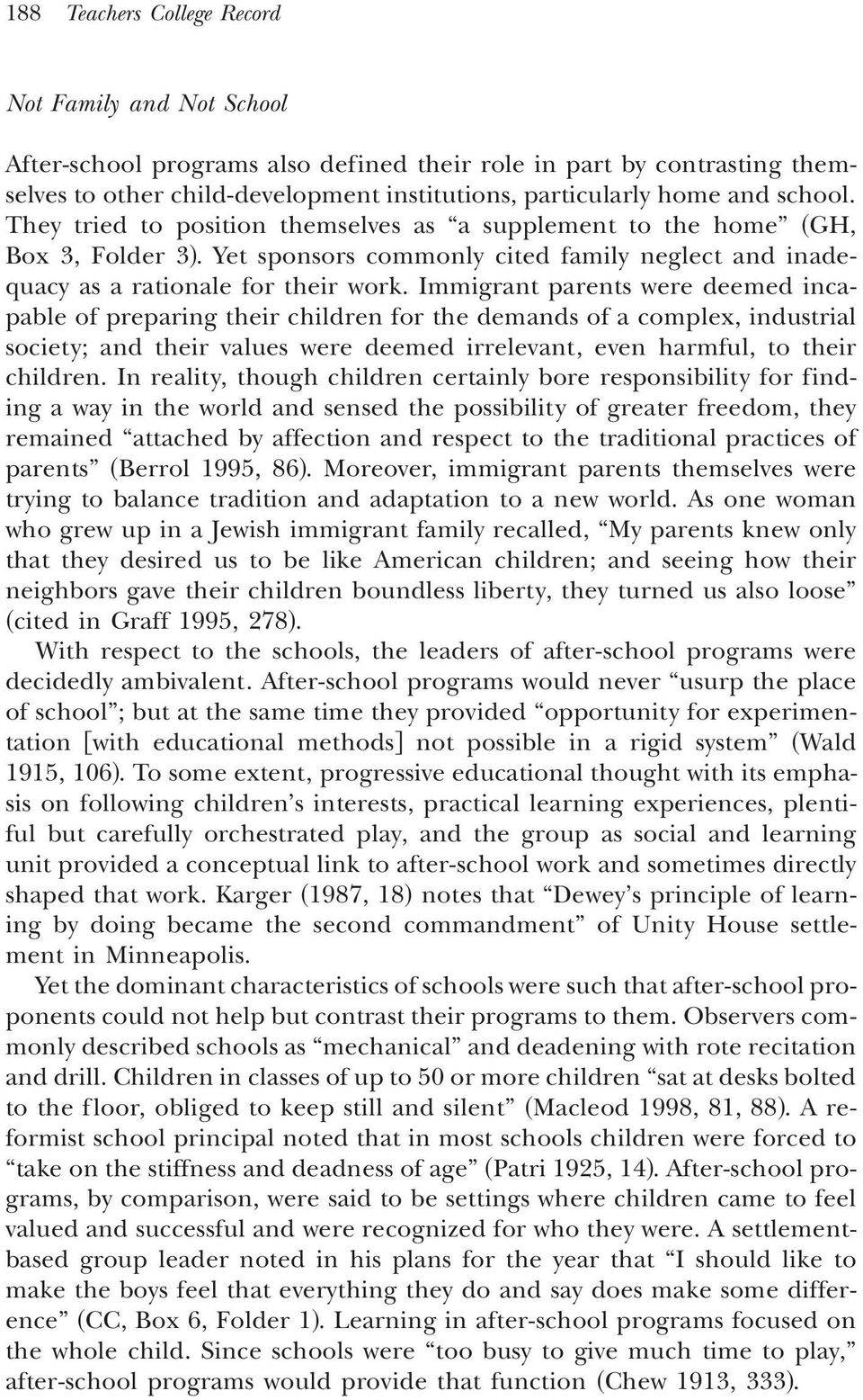 Immigrant parents were deemed incapable of preparing their children for the demands of a complex, industrial society; and their values were deemed irrelevant, even harmful, to their children.
