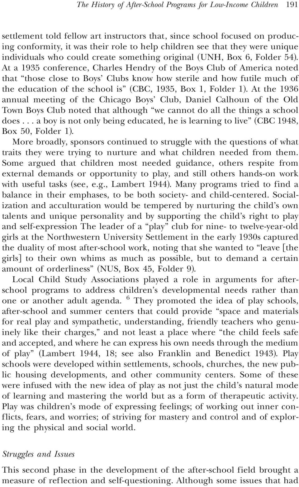 . At a 1935 conference, Charles Hendry of the Boys Club of America noted that those close to Boys Clubs know how sterile and how futile much of the education of the school is ~CBC, 1935, Box 1,