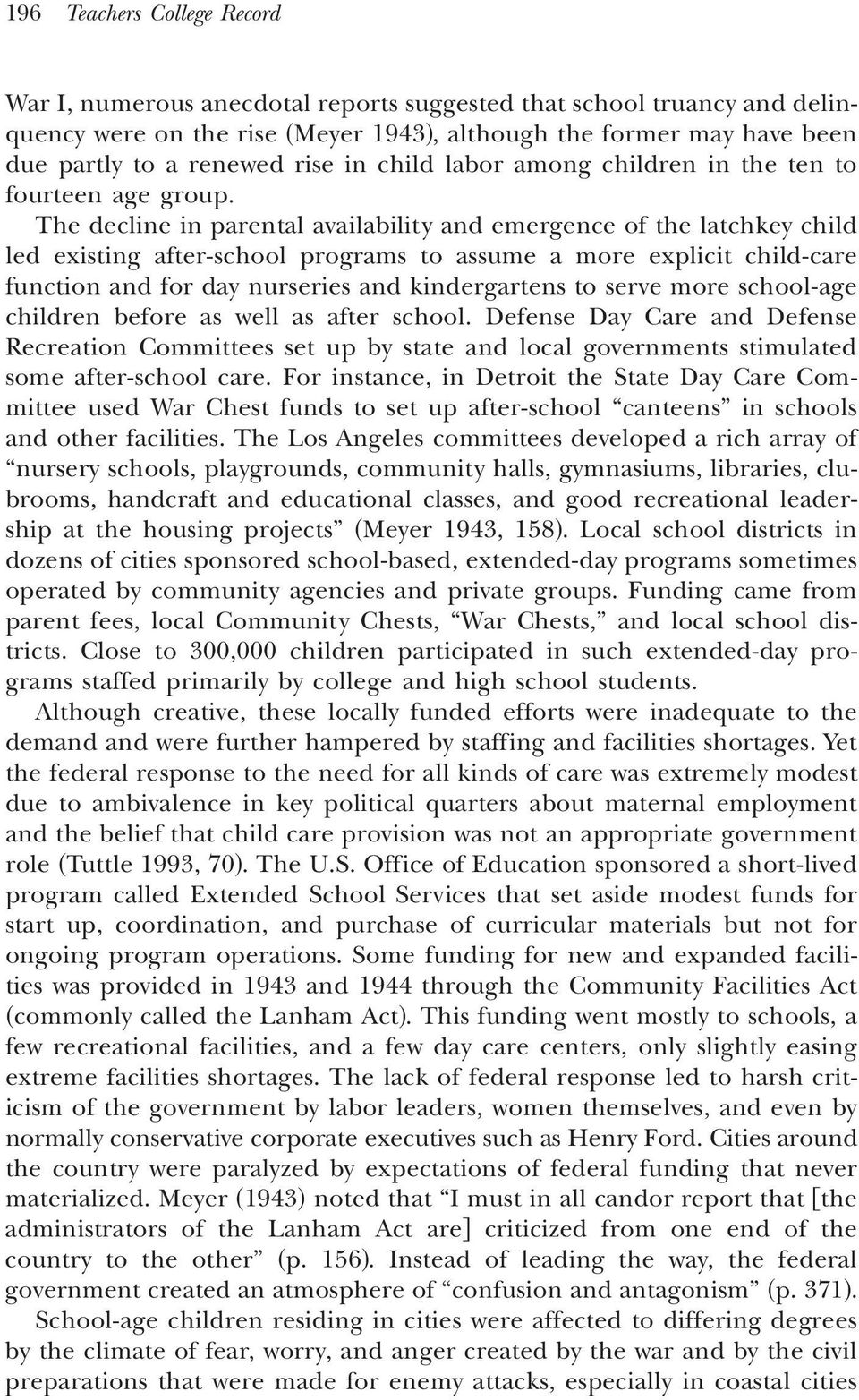 The decline in parental availability and emergence of the latchkey child led existing after-school programs to assume a more explicit child-care function and for day nurseries and kindergartens to