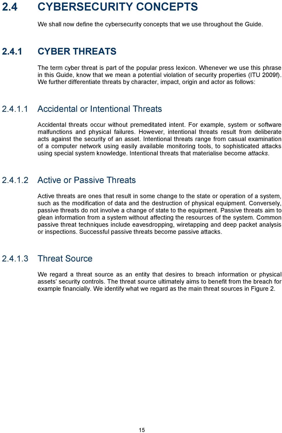 We further differentiate threats by character, impact, origin and actor as follows: 2.4.1.1 Accidental or Intentional Threats Accidental threats occur without premeditated intent.