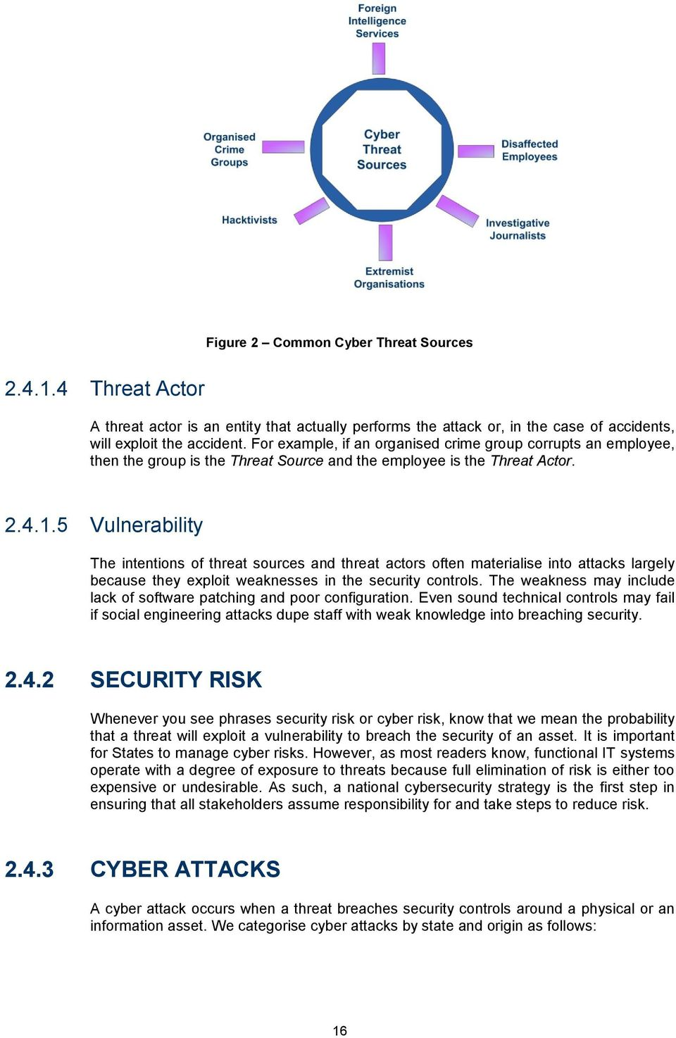 5 Vulnerability The intentions of threat sources and threat actors often materialise into attacks largely because they exploit weaknesses in the security controls.