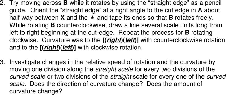 While rotating B counterclockwise, draw a line several scale units long from left to right beginning at the cut-edge. Repeat the process for B rotating clockwise.