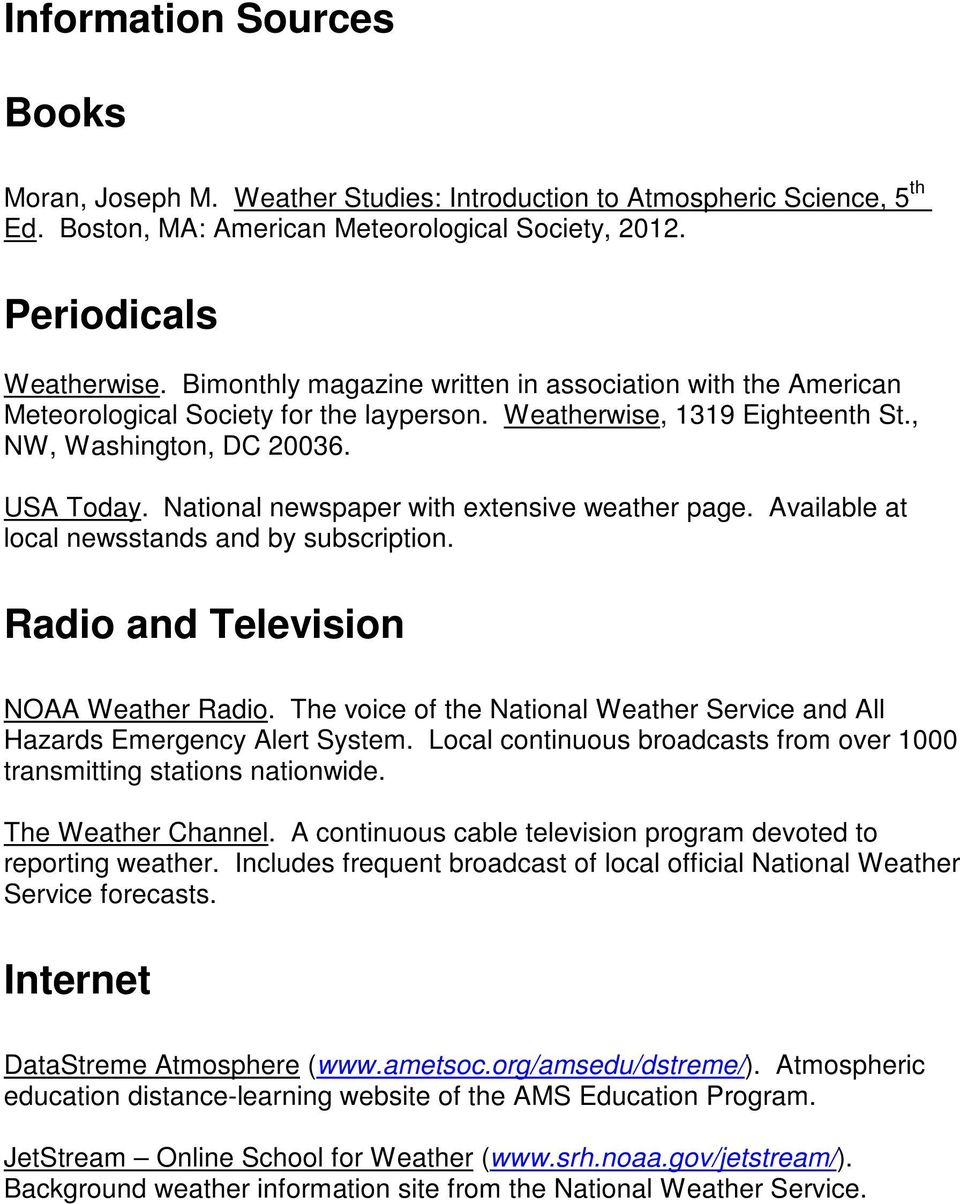 National newspaper with extensive weather page. Available at local newsstands and by subscription. Radio and Television NOAA Weather Radio.