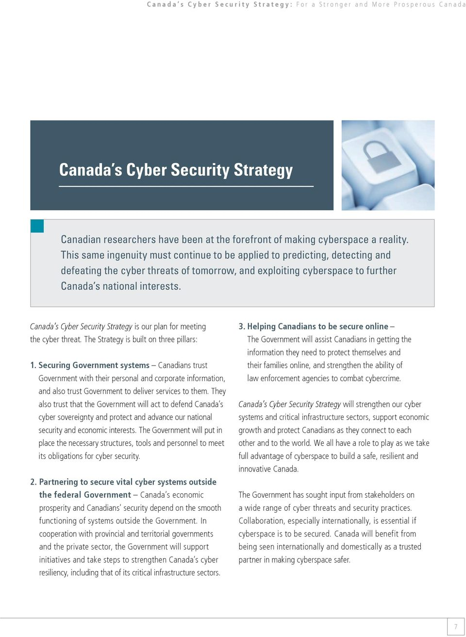 Canada s Cyber Security Strategy is our plan for meeting the cyber threat. The Strategy is built on three pillars: 1.