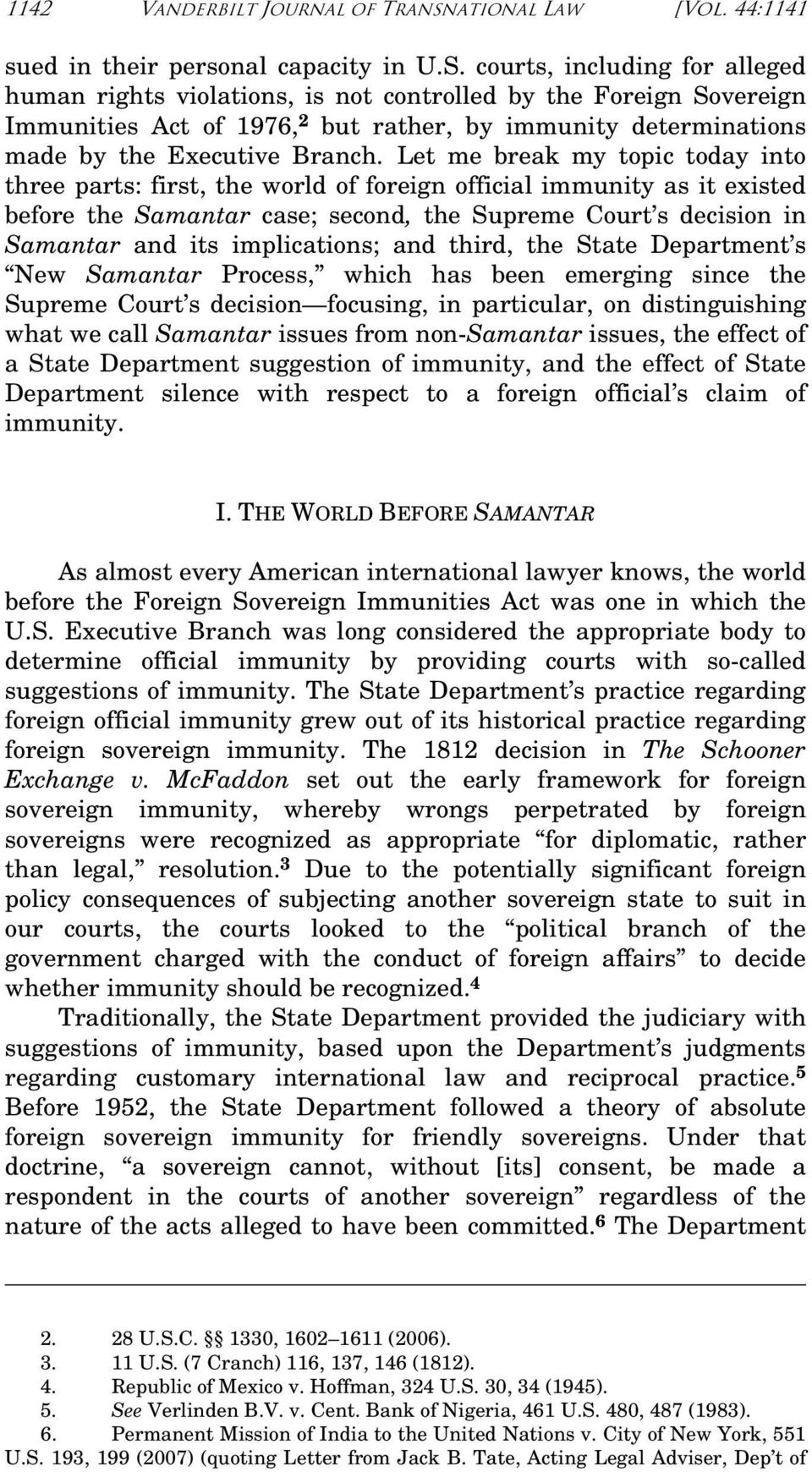 courts, including for alleged human rights violations, is not controlled by the Foreign Sovereign Immunities Act of 1976, 2 but rather, by immunity determinations made by the Executive Branch.