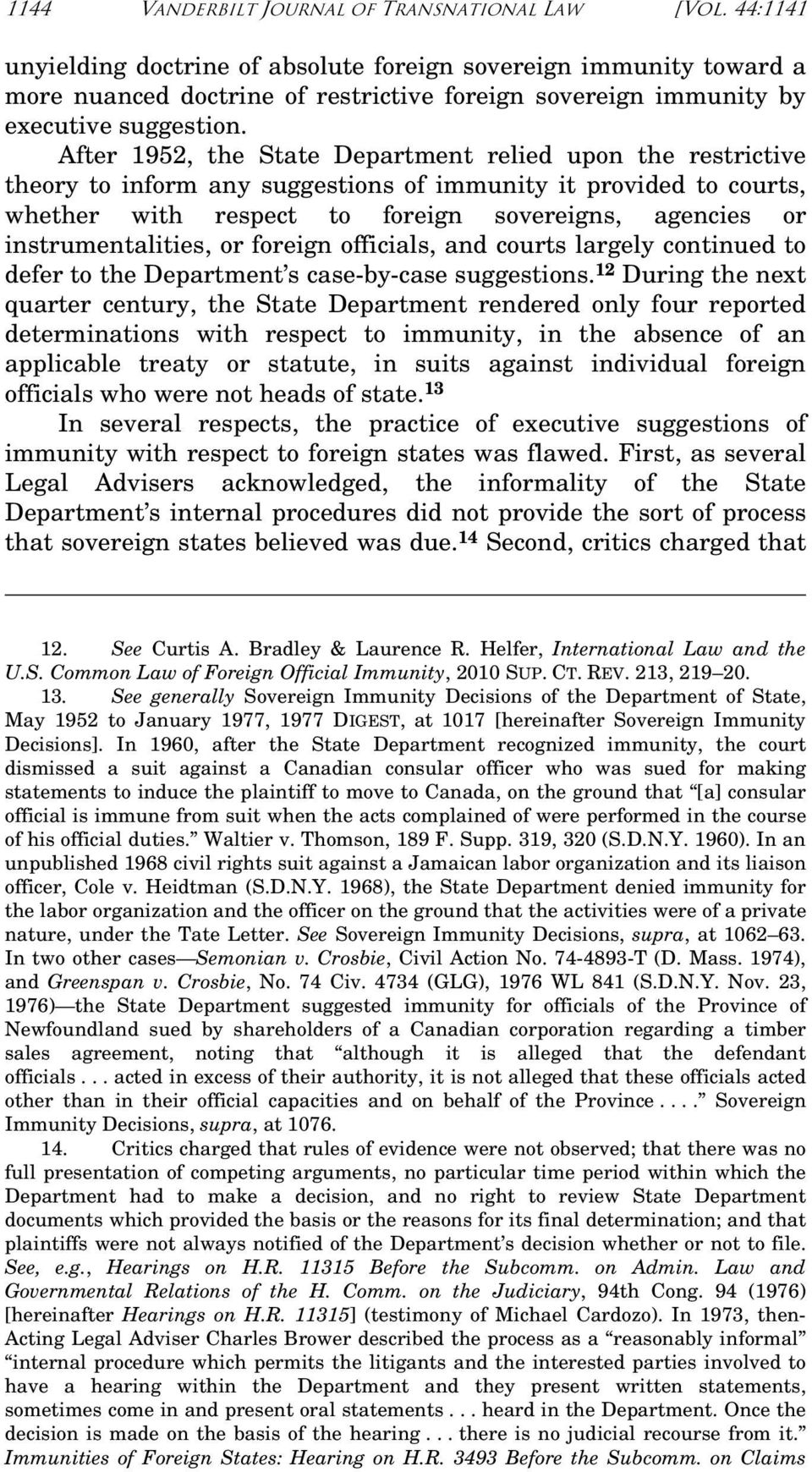 After 1952, the State Department relied upon the restrictive theory to inform any suggestions of immunity it provided to courts, whether with respect to foreign sovereigns, agencies or