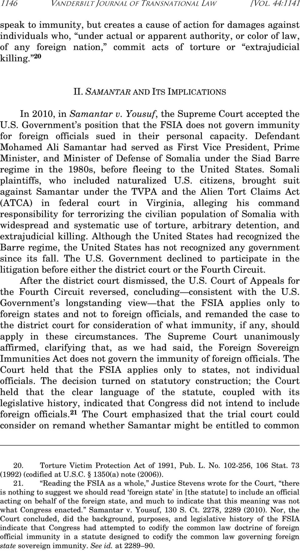 extrajudicial killing. 20 II. SAMANTAR AND ITS IMPLICATIONS In 2010, in Samantar v. Yousuf, the Supreme Court accepted the U.S. Government s position that the FSIA does not govern immunity for foreign officials sued in their personal capacity.